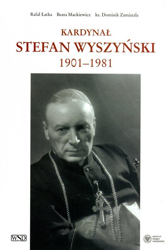 """Okładka książki """"Kardynał Stefan Wyszyński 1901 – 1981"""""""